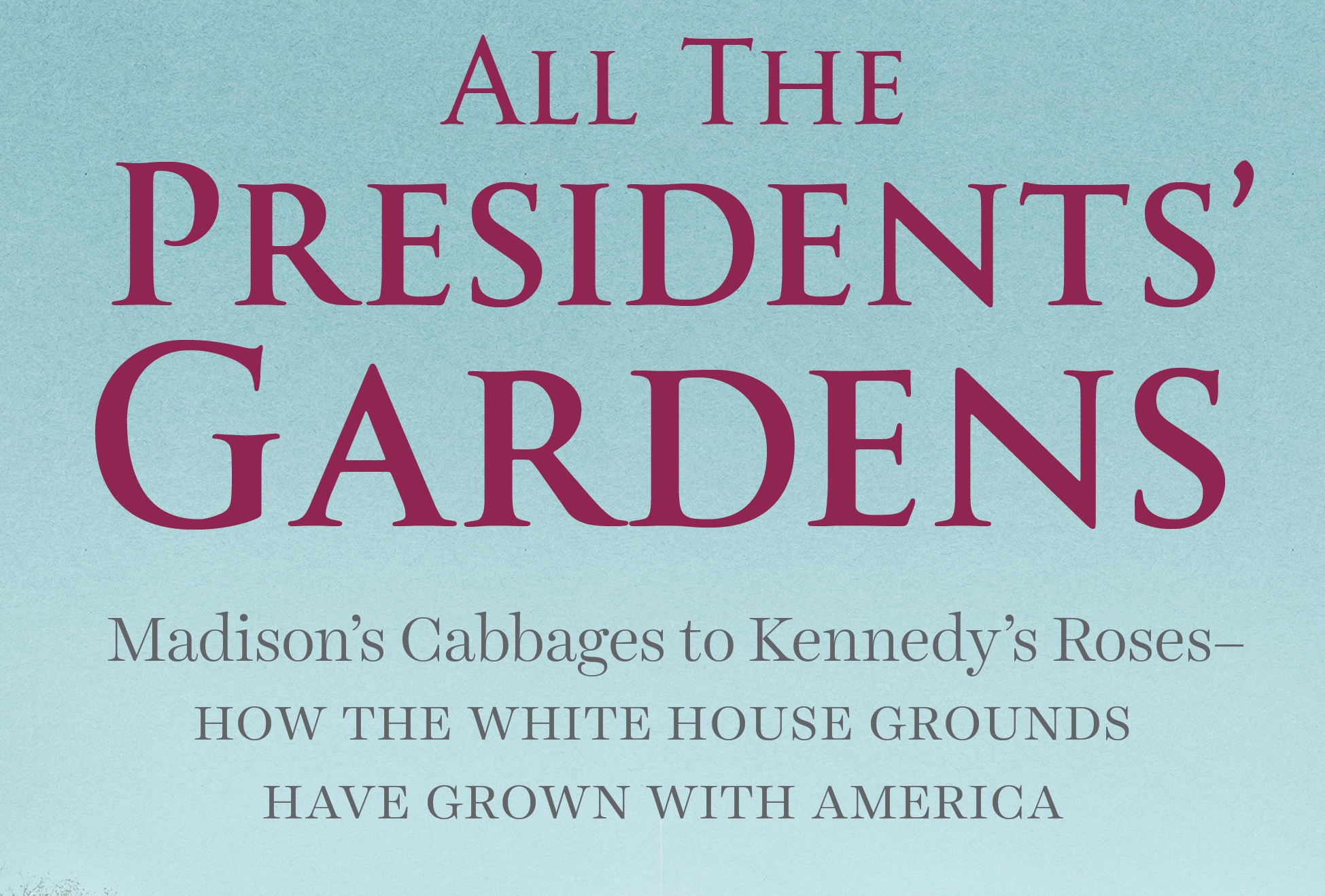 Book Review: All the Presidents\' Gardens: Madison\'s Cabbages to ...
