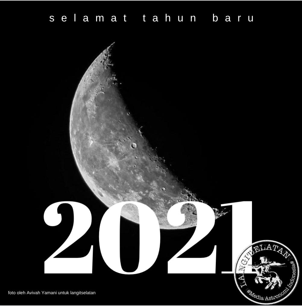 Selamat Tahun Baru 2021. Kredit: Wicak Soegijoko/langitselatan