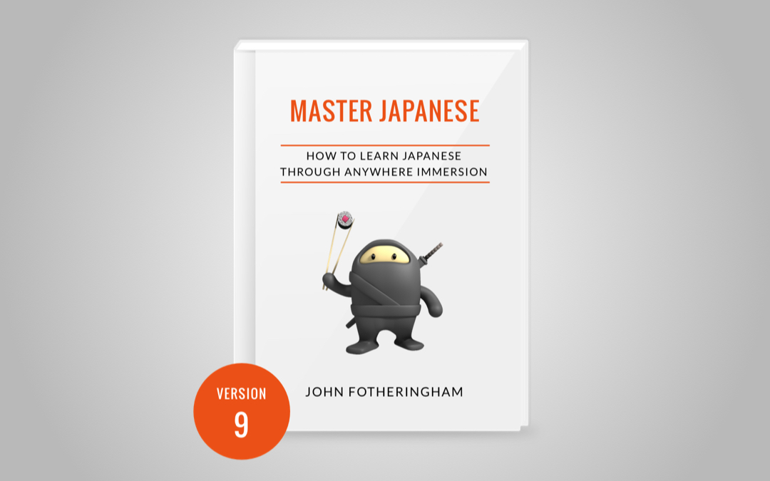 Master Japanese 9.0 is Here: Learn Japanese WHEN You Want, WHERE You Want & HOW You Want Through Anywhere Immersion