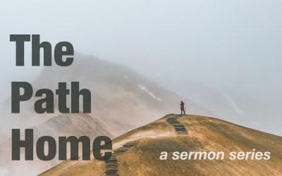The Path Home – A New Sermon Series