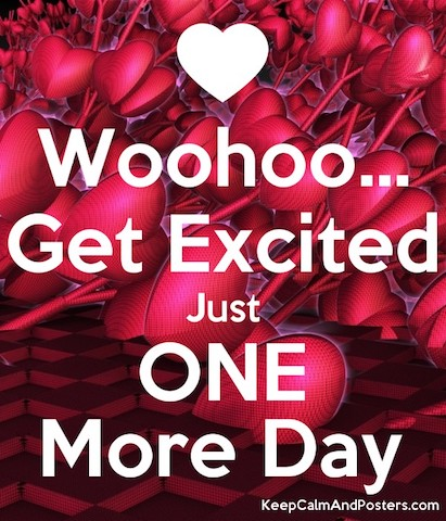 Woohoo…! Get Excited! Just One More Day!