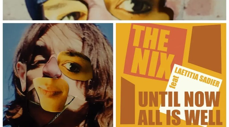 The Nix estrena sencillo, «Until Now, All Is Well».