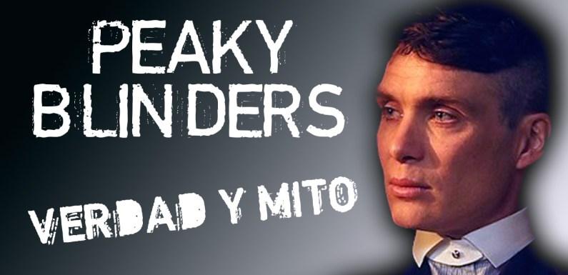 PEAKY BLINDERS, VERDAD Y MITO