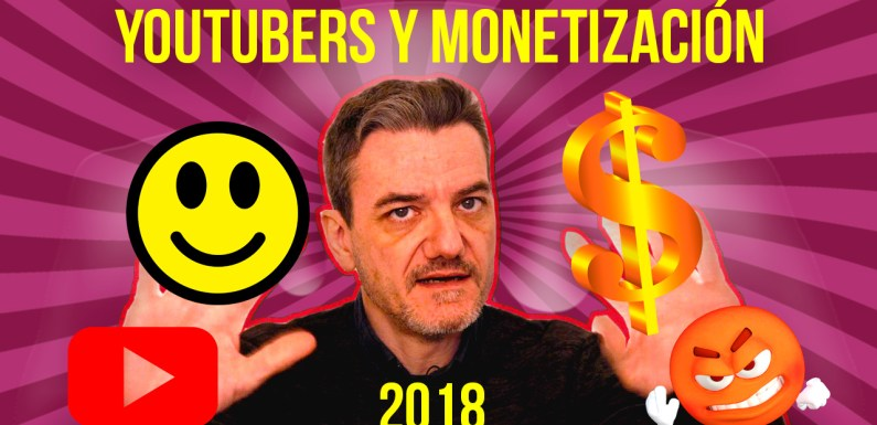 YOUTUBERS Y MONETIZACIÓN 2018