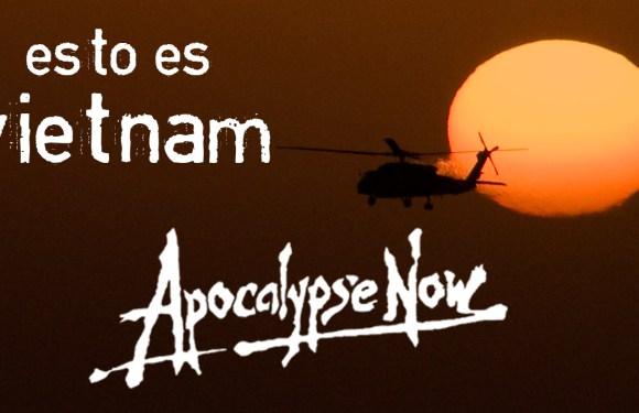 APOCALYPSE NOW: ESTO ES VIETNAM
