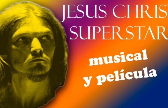 JESUS CHRIST SUPERSTAR, MUSICAL Y PELÍCULA