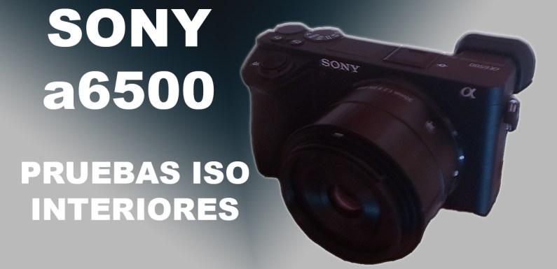 PRUEBAS ISO INTERIORES CON SONY a6500