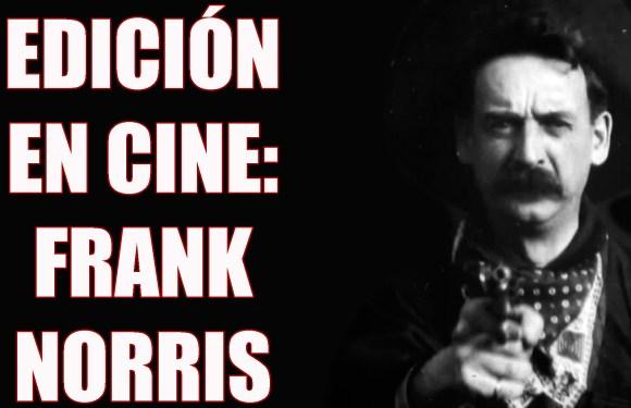 INICIOS DE LA EDICIÓN EN CINE: FRANK NORRIS