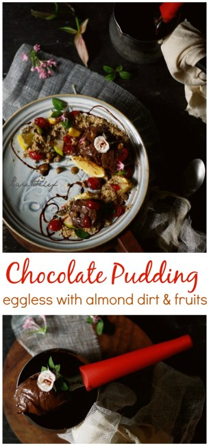 An eggless chocolate pudding that spells decadence and comfort at the same time. Its fast and easy. I served it with some almond dirt and fresh fruits!