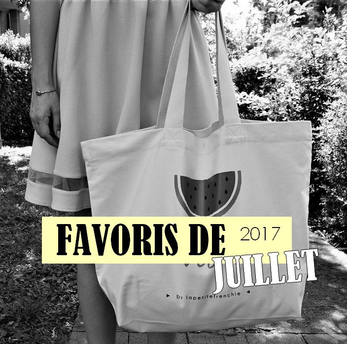 Favoris Juillet 2017 - La Petite Frenchie