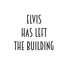 elvis-has-left-the-building