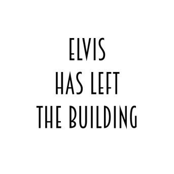 elvis-has-left-the-building