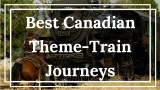 Best Canadian Theme-Train Journeys