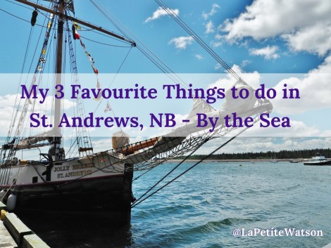 My 3 favourite things to do in St. Andrews, NB La Petite Watson