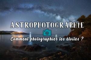 """Image illustrant l'article """"Astrophotographie : comment photographier les étoiles ?"""" - Apprendre la photo avec le blog La Photo clic par clic"""