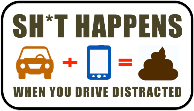 SH*T HAPPENS WHEN YOU DRIVE DISTRACTED