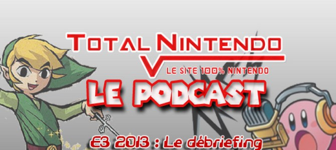 Podcast TN 8 – E3 2013 : le débriefing