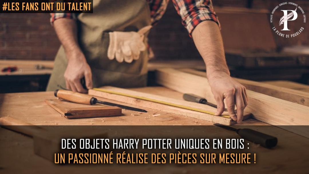 Des objets Harry Potter uniques en bois : un passionné réalise des pièces sur mesure !