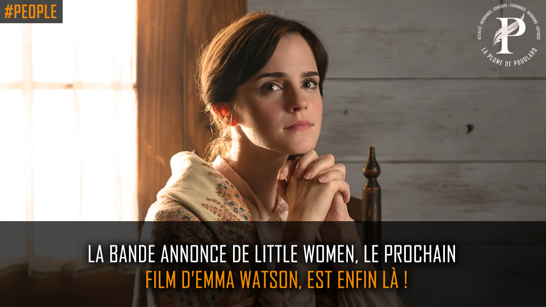 La bande annonce de Little Women, le prochain film d'Emma Watson, est enfin là !