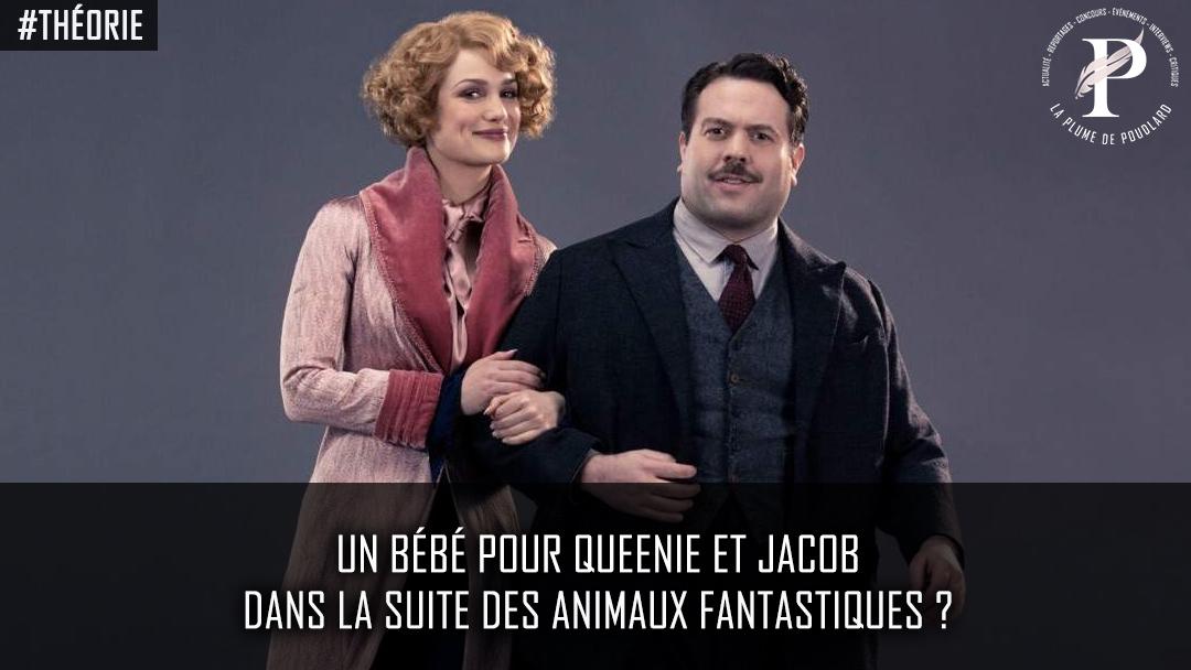 Un bébé pour Queenie et Jacob dans la suite des animaux fantastiques ?
