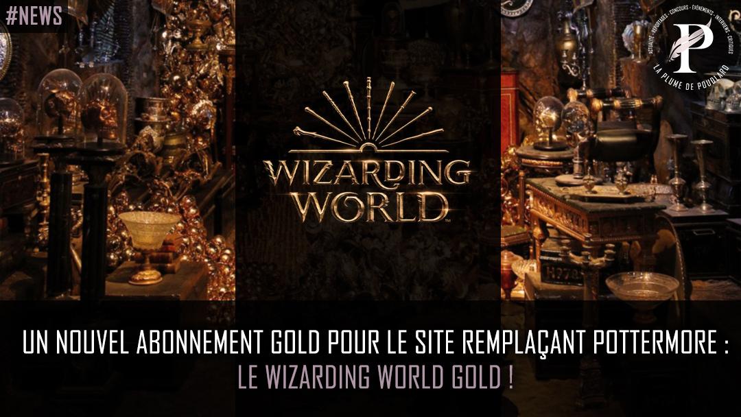 Un nouvel abonnement Gold pour le site remplaçant Pottermore : le Wizarding World Gold !