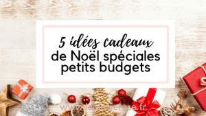 5 idées cadeaux de Noël spéciales petits budgets