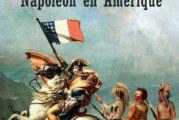 Bicentenaire – Le rêve américain de Napoléon Bonaparte !