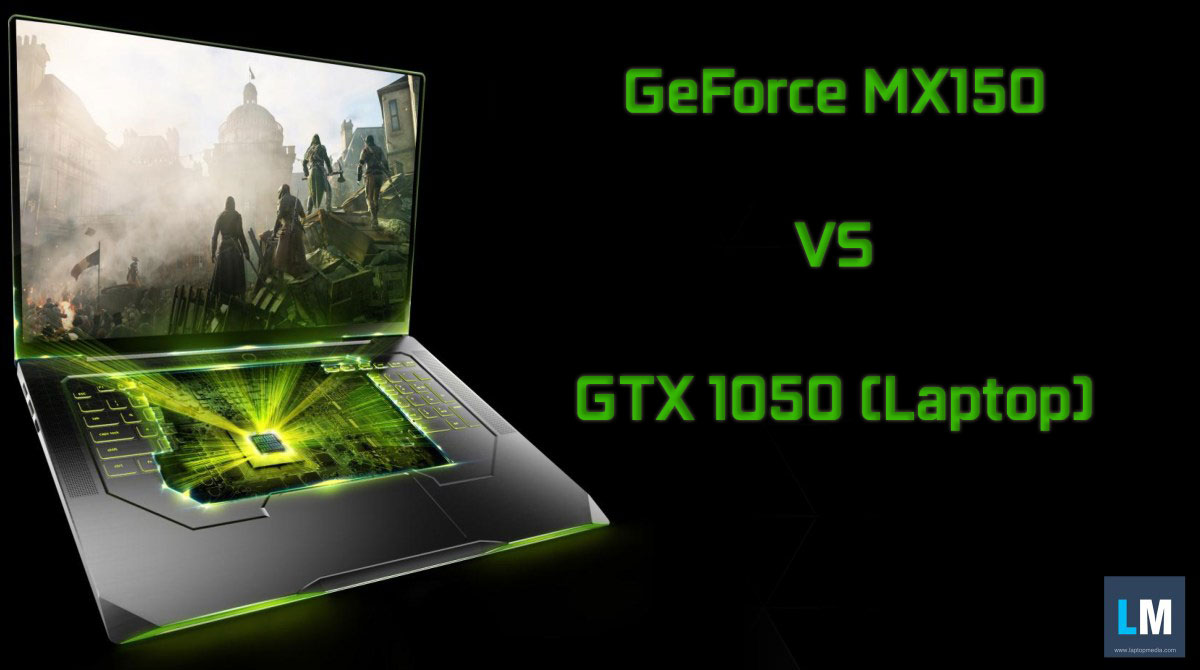 NVIDIA GeForce MX150 vs GTX 1050 (Laptop) – gaming