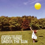 Everything Under The Sun (Jukebox the Ghost, 2010)
