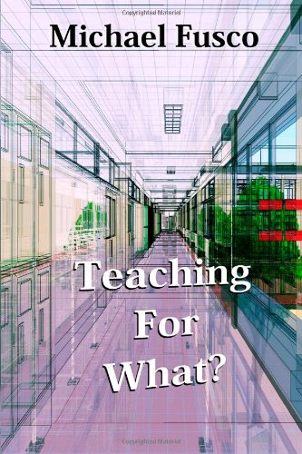 Teaching for What? by Michael Fusco