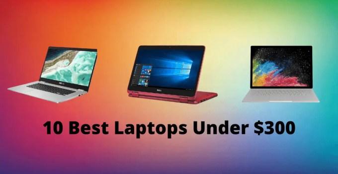 Top 10 Best Laptops Under $300 In 2021