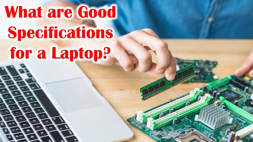 What are Good Specifications for a Laptop
