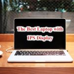 The Best Laptop with IPS Display