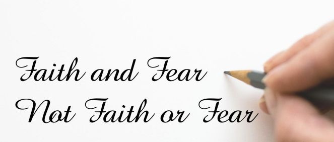 God: Faith and Fear Not Faith or Fear