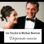 Richard Burton e Liz Taylor – disperato amore