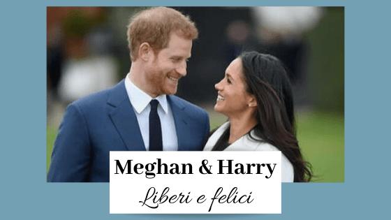 Meghan & Harry liberi e felici