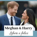 Meghan & Harry – Liberi e felici