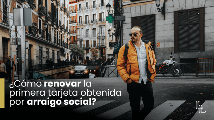 Cómo renovar la primera tarjeta obtenida por arraigo social en España para extranjeros