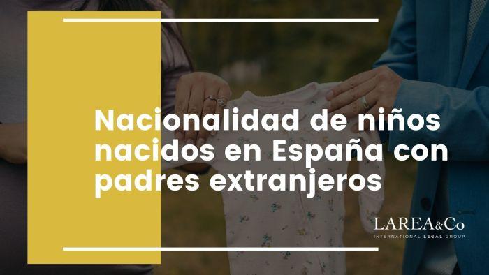 Nacionalidad de niños nacidos en España con padres extranjeros