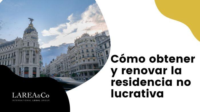 Cómo obtener y renovar la residencia no lucrativa
