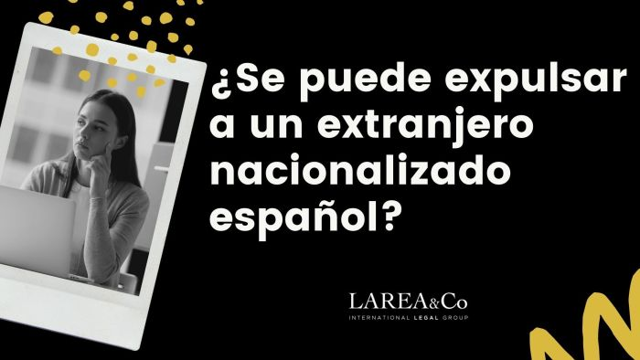 ¿Se puede expulsar a un extranjero nacionalizado español?