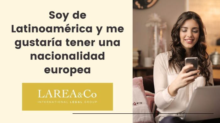 Soy de Latinoamérica y me gustaría tener una nacionalidad europea