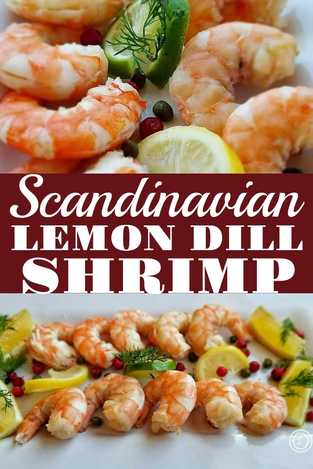 2 photos of the Scandinavian Lemon DIll Shrimp. One picture is of a platter of shrimp decorated with dill, lemons, and multicolored peppercorns. One picture is a closeup of several shrimp.