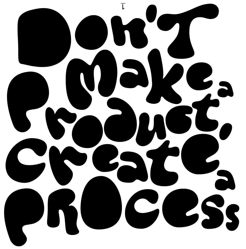 Don't create a product, create a process