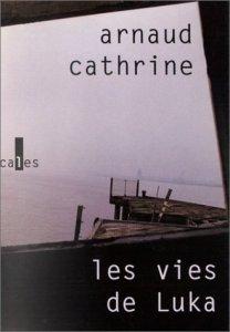 Revue : Les Vies de Luka - Arnaud Cathrine