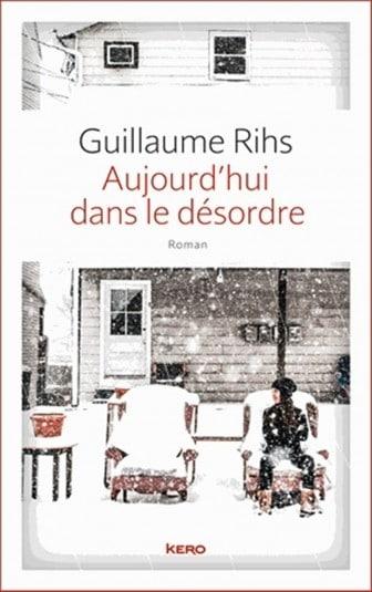 Aujourd'hui dans le désordre - Guillaume Rihs