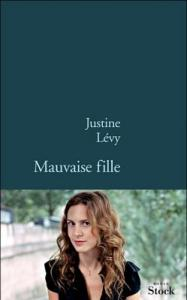 Mauvaise Fille - Justine Lévy