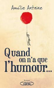Le One-Man-Show par Amélie Antoine : Quand on n'a que l'humour