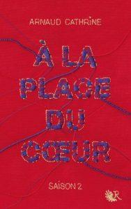 A la place du cœur 2 - Arnaud Cathrine