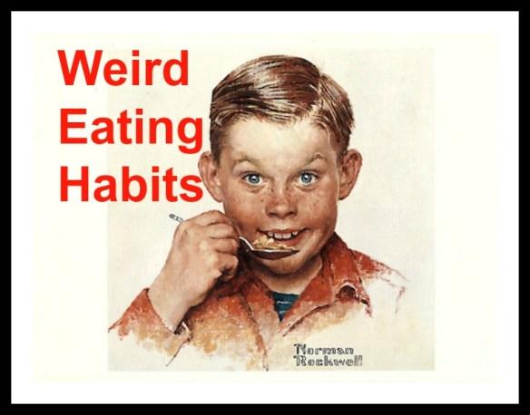 Weird Eating Habits